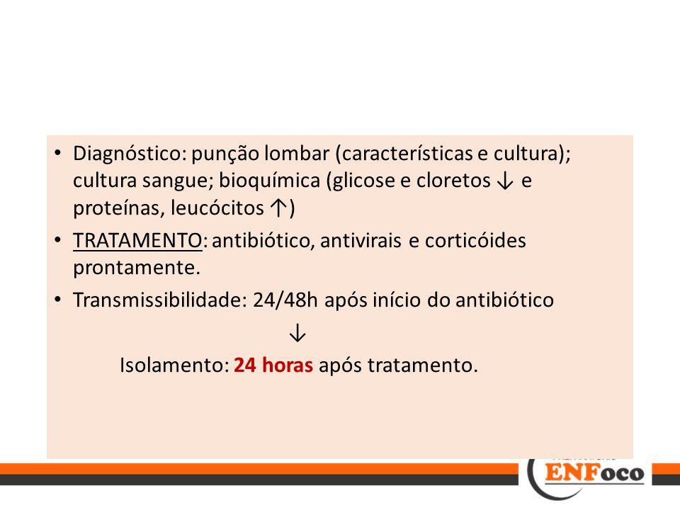 Diagnóstico: punção lombar (características e cultura); cultura sangue; bioquímica (glicose e cloretos ↓ e proteínas, leucócitos ↑)