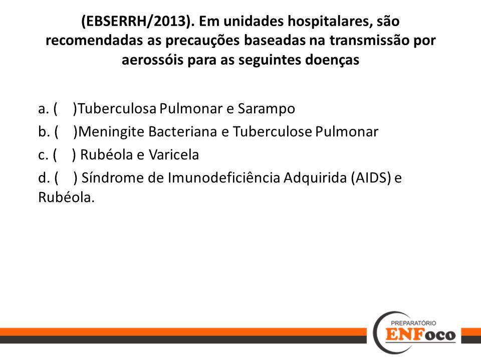 (EBSERRH/2013). Em unidades hospitalares, são recomendadas as precauções baseadas na transmissão por aerossóis para as seguintes doenças