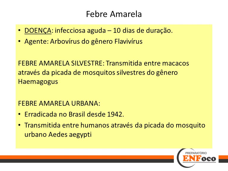 Febre Amarela DOENÇA: infecciosa aguda – 10 dias de duração.