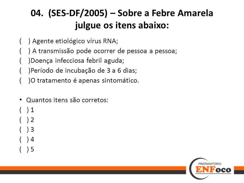 04. (SES-DF/2005) – Sobre a Febre Amarela julgue os itens abaixo: