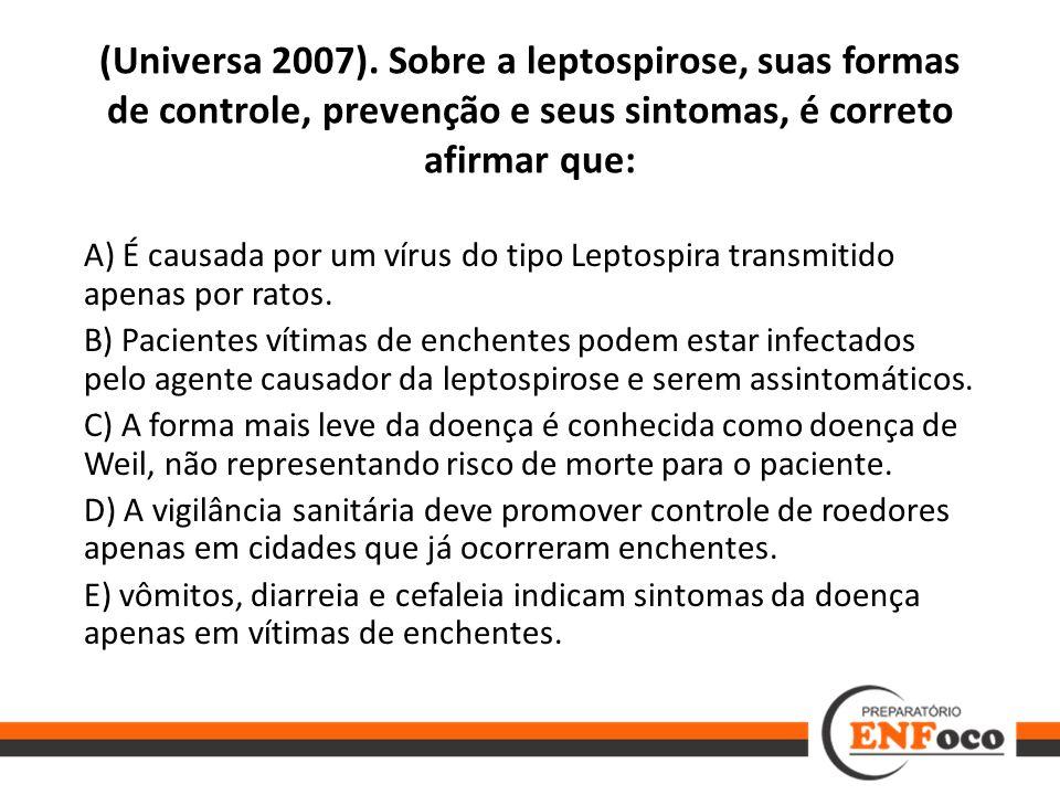 (Universa 2007). Sobre a leptospirose, suas formas de controle, prevenção e seus sintomas, é correto afirmar que: