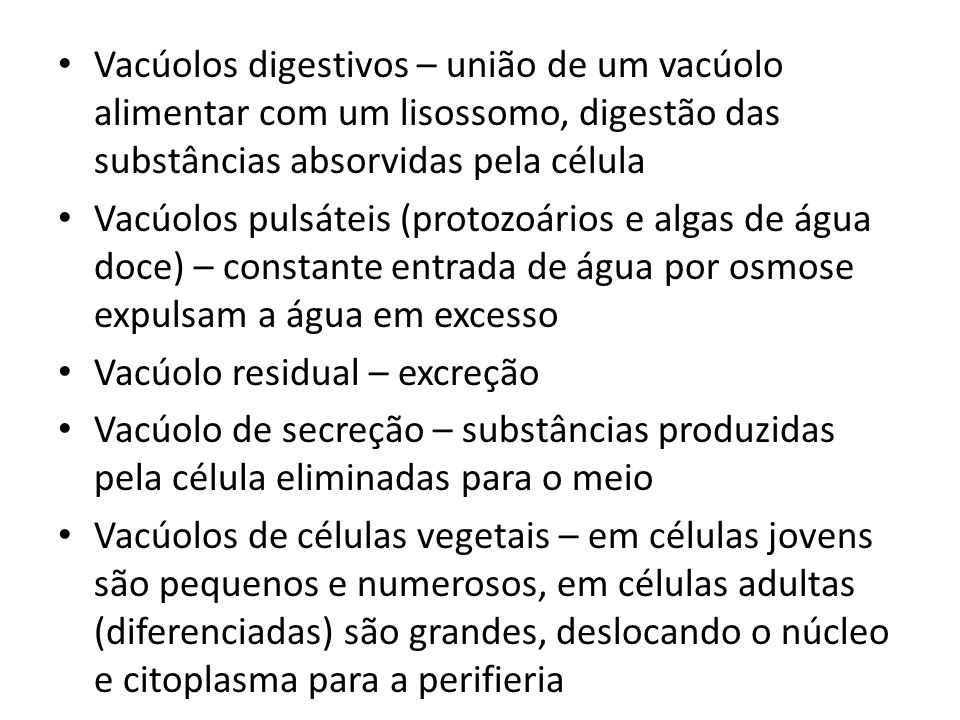 Vacúolos digestivos – união de um vacúolo alimentar com um lisossomo, digestão das substâncias absorvidas pela célula