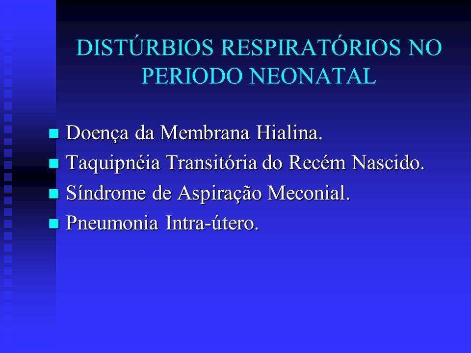 DISTÚRBIOS RESPIRATÓRIOS NO PERIODO NEONATAL