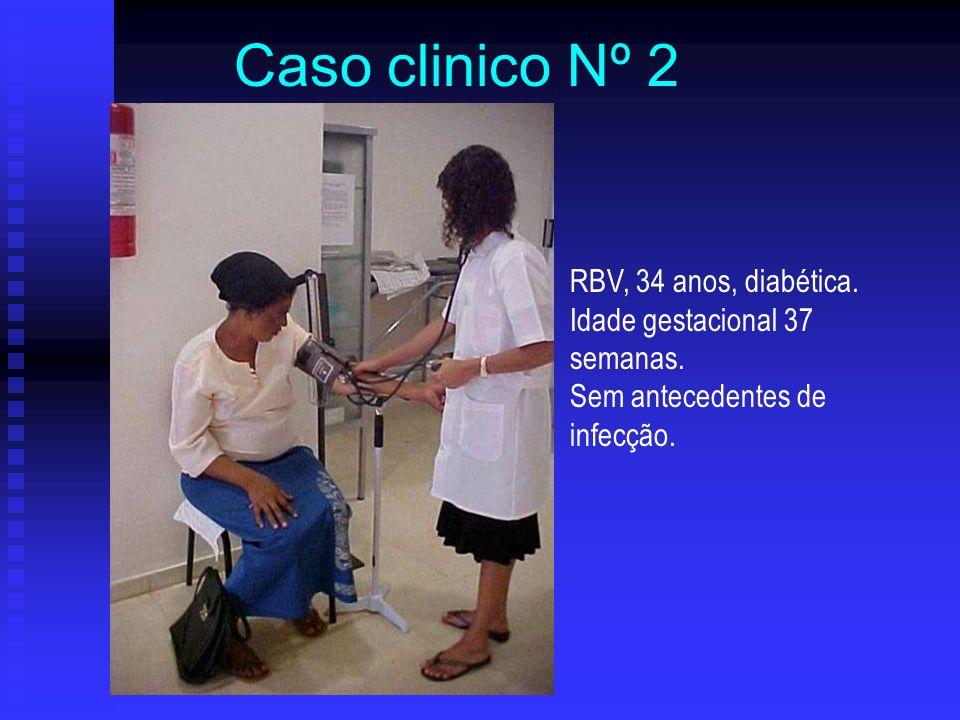 Caso clinico Nº 2 RBV, 34 anos, diabética. Idade gestacional 37 semanas.