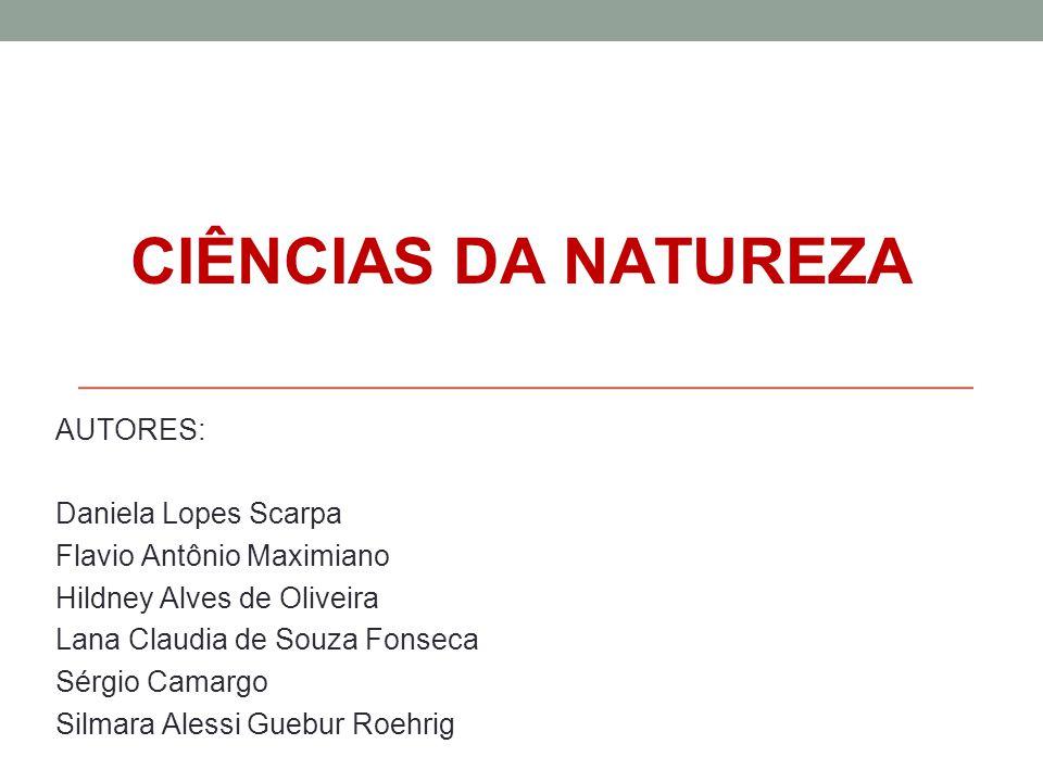 CIÊNCIAS DA NATUREZA AUTORES: Daniela Lopes Scarpa