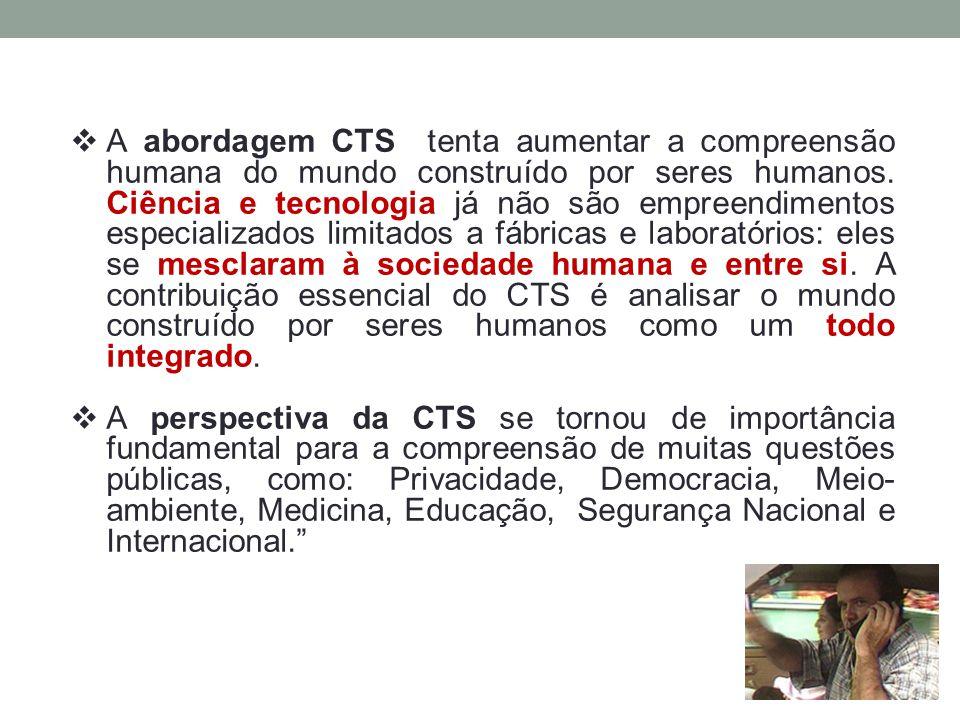 A abordagem CTS tenta aumentar a compreensão humana do mundo construído por seres humanos. Ciência e tecnologia já não são empreendimentos especializados limitados a fábricas e laboratórios: eles se mesclaram à sociedade humana e entre si. A contribuição essencial do CTS é analisar o mundo construído por seres humanos como um todo integrado.