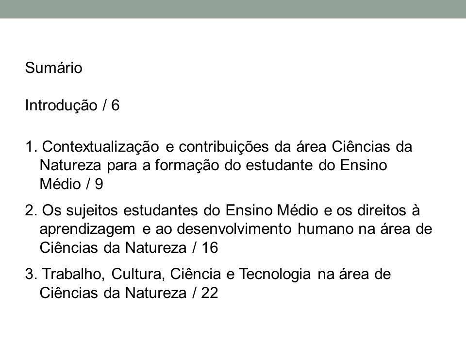 Sumário Introdução / 6. 1. Contextualização e contribuições da área Ciências da Natureza para a formação do estudante do Ensino Médio / 9.