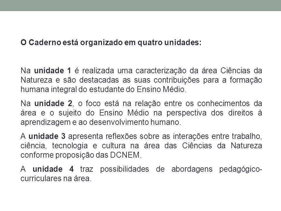 O Caderno está organizado em quatro unidades: