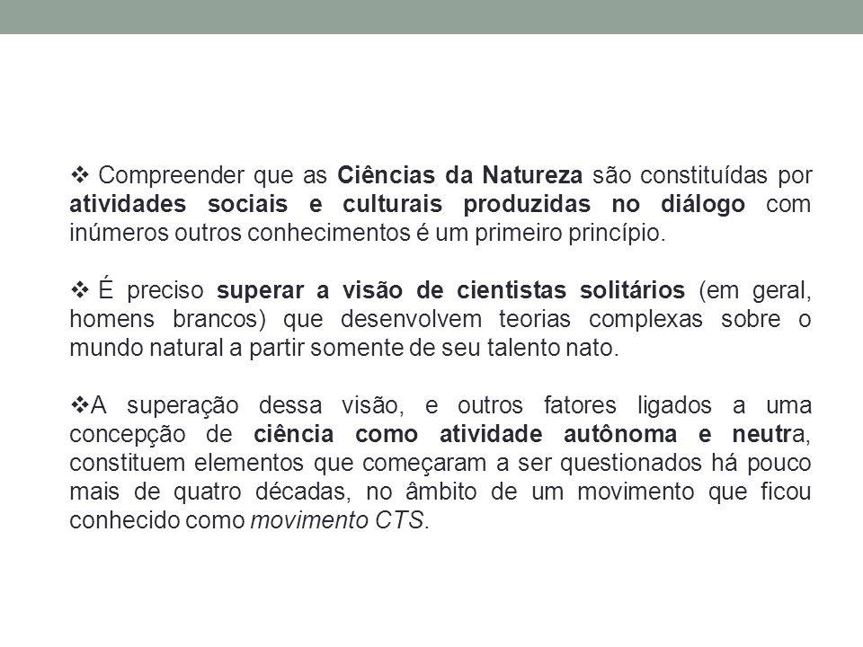 Compreender que as Ciências da Natureza são constituídas por atividades sociais e culturais produzidas no diálogo com inúmeros outros conhecimentos é um primeiro princípio.