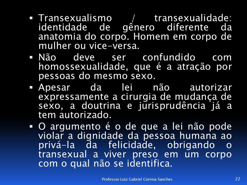 Transexualismo / transexualidade: identidade de gênero diferente da anatomia do corpo. Homem em corpo de mulher ou vice-versa.