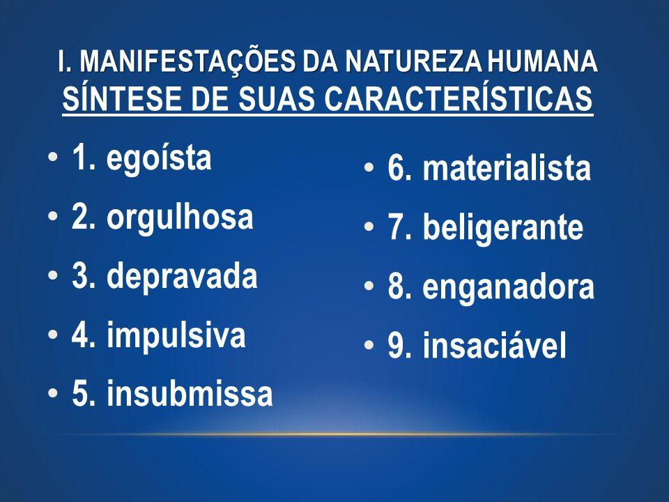 I. MANIFESTAÇÕES DA NATUREZA HUMANA Síntese de suas características