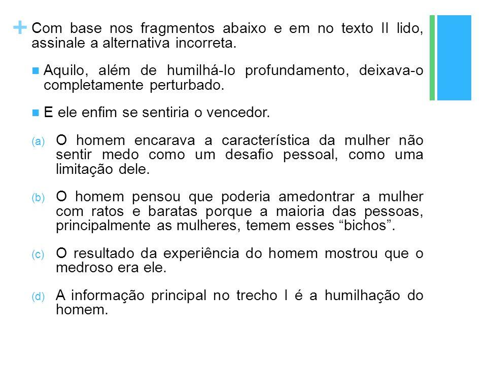 Com base nos fragmentos abaixo e em no texto II lido, assinale a alternativa incorreta.