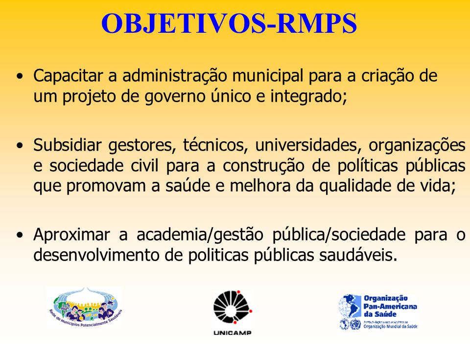 OBJETIVOS-RMPS Capacitar a administração municipal para a criação de um projeto de governo único e integrado;