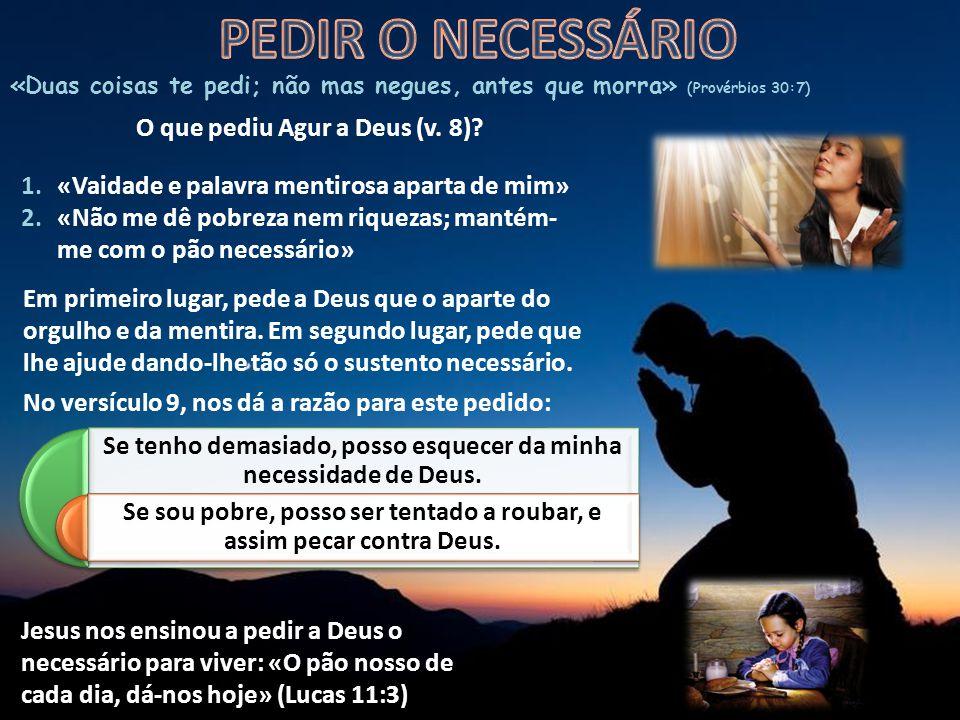 O que pediu Agur a Deus (v. 8)