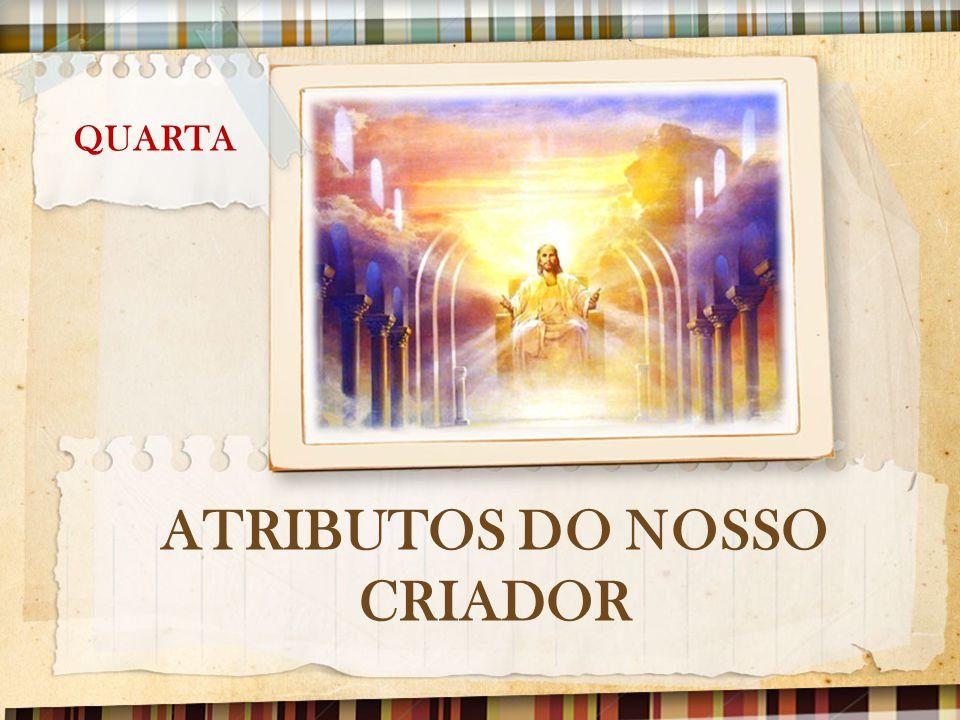ATRIBUTOS DO NOSSO CRIADOR