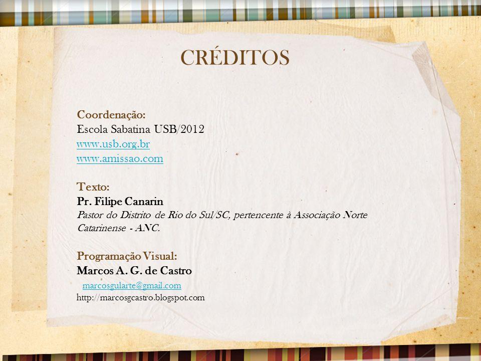 CRÉDITOS Coordenação: Escola Sabatina USB/2012 www.usb.org.br