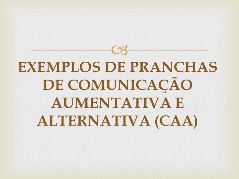 EXEMPLOS DE PRANCHAS DE COMUNICAÇÃO AUMENTATIVA E ALTERNATIVA (CAA)