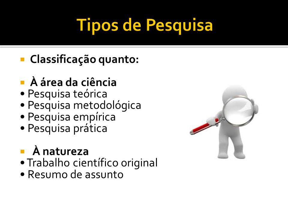 Tipos de Pesquisa Classificação quanto: À área da ciência