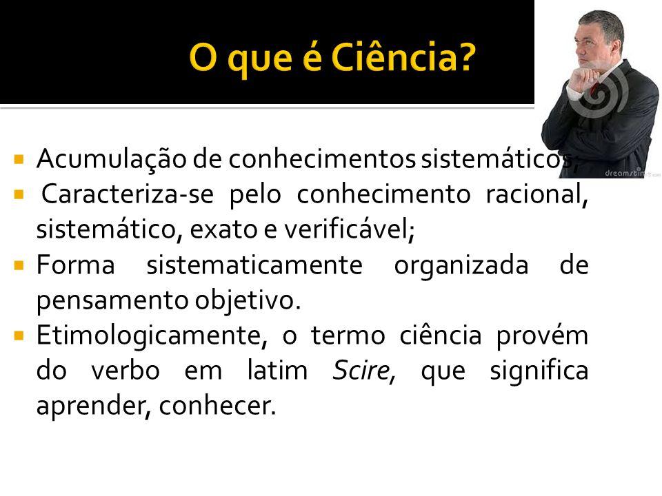 O que é Ciência Acumulação de conhecimentos sistemáticos;