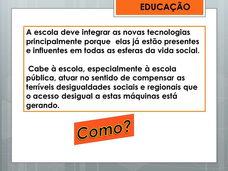EDUCAÇÃO A escola deve integrar as novas tecnologias principalmente porque elas já estão presentes e influentes em todas as esferas da vida social.