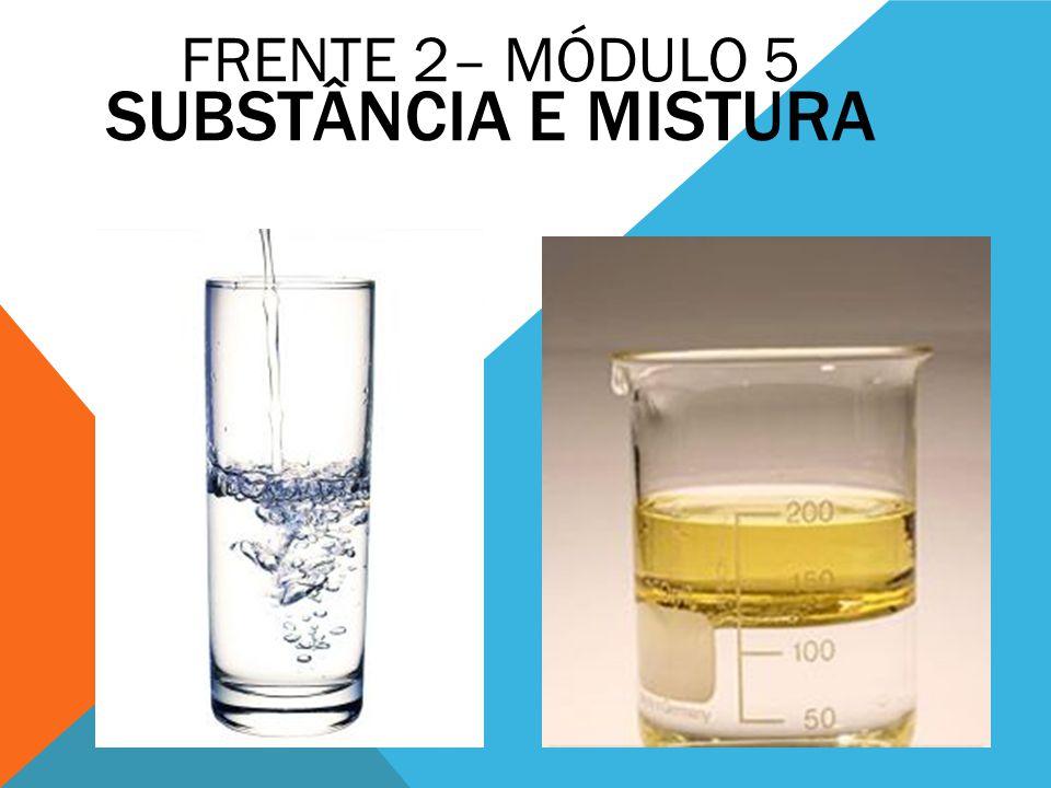 SUBSTÂNCIA E MISTURA FRENTE 2– MÓDULO 5