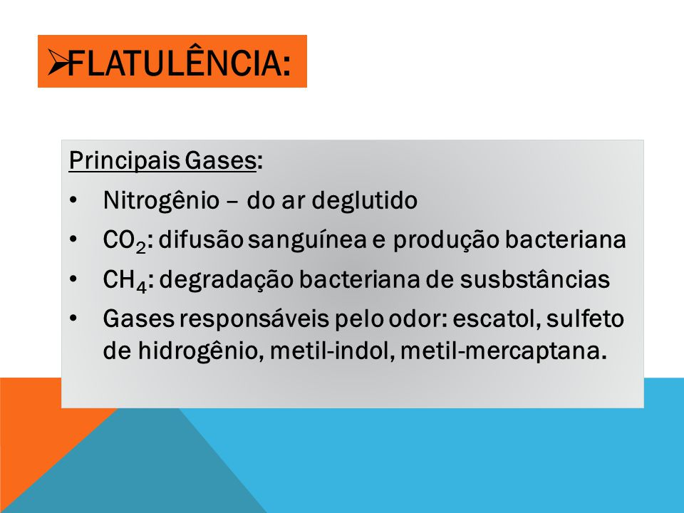 FLATULÊNCIA: Principais Gases: Nitrogênio – do ar deglutido