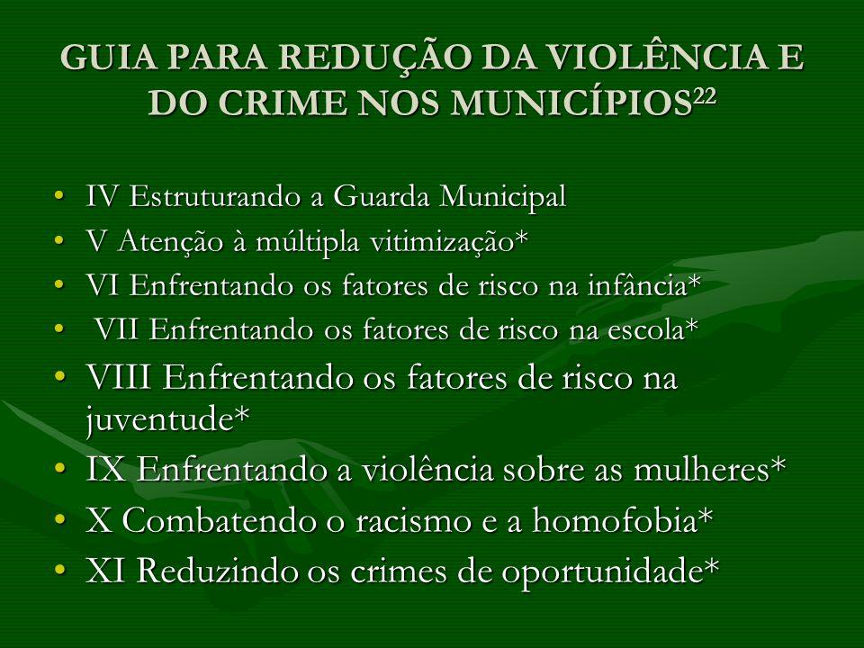 GUIA PARA REDUÇÃO DA VIOLÊNCIA E DO CRIME NOS MUNICÍPIOS22