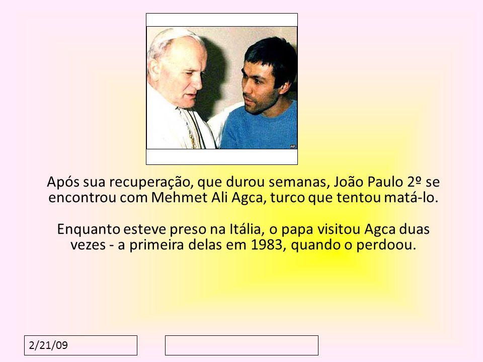 Após sua recuperação, que durou semanas, João Paulo 2º se encontrou com Mehmet Ali Agca, turco que tentou matá-lo. Enquanto esteve preso na Itália, o papa visitou Agca duas vezes - a primeira delas em 1983, quando o perdoou.