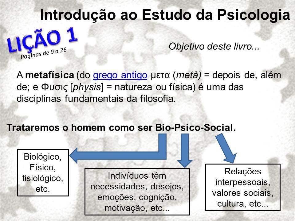 LIÇÃO 1 Introdução ao Estudo da Psicologia Objetivo deste livro...