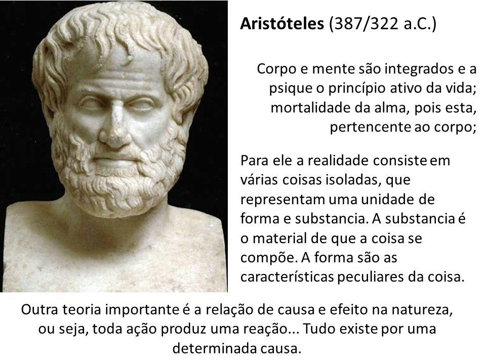 Aristóteles (387/322 a.C.) Corpo e mente são integrados e a psique o princípio ativo da vida; mortalidade da alma, pois esta, pertencente ao corpo;