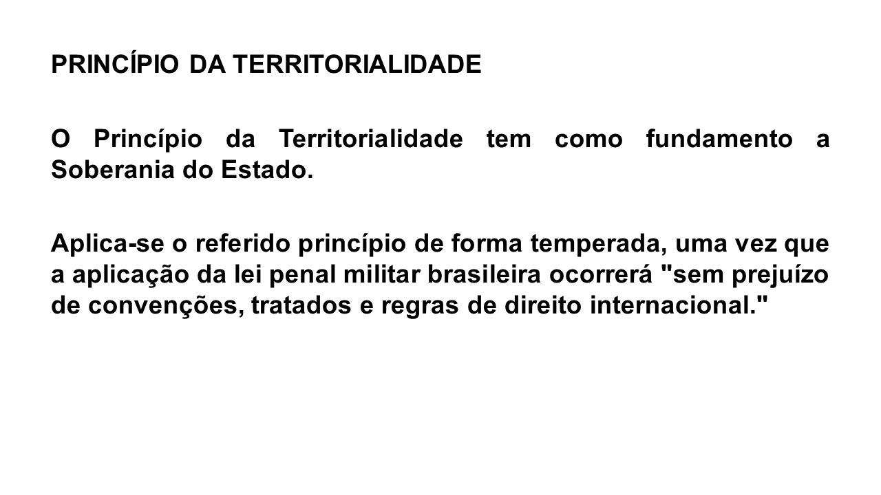 PRINCÍPIO DA TERRITORIALIDADE O Princípio da Territorialidade tem como fundamento a Soberania do Estado.
