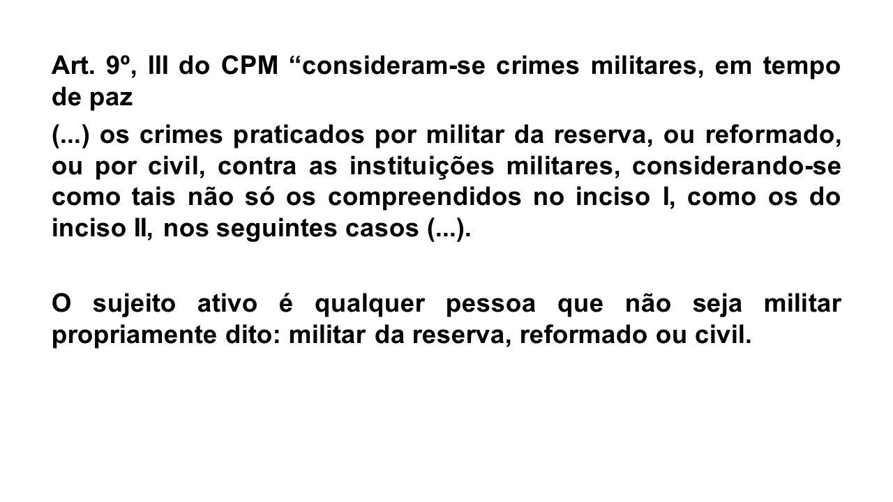 Art. 9º, III do CPM consideram-se crimes militares, em tempo de paz (