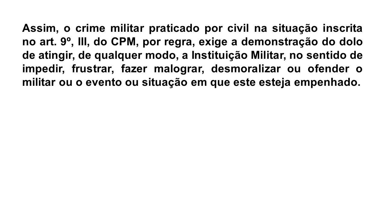Assim, o crime militar praticado por civil na situação inscrita no art