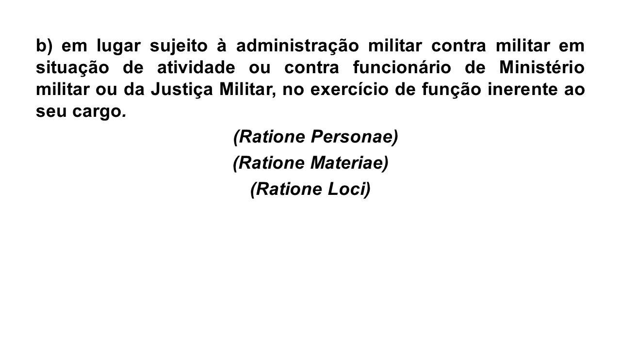 b) em lugar sujeito à administração militar contra militar em situação de atividade ou contra funcionário de Ministério militar ou da Justiça Militar, no exercício de função inerente ao seu cargo.