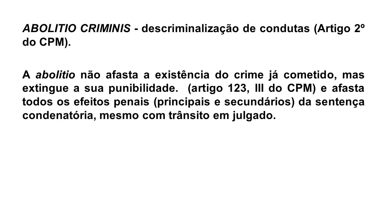 ABOLITIO CRIMINIS - descriminalização de condutas (Artigo 2º do CPM)
