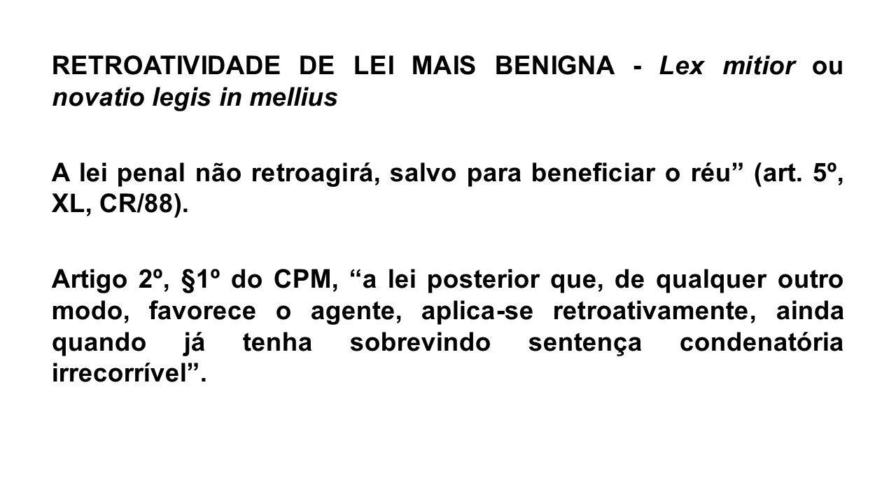 RETROATIVIDADE DE LEI MAIS BENIGNA - Lex mitior ou novatio legis in mellius A lei penal não retroagirá, salvo para beneficiar o réu (art.