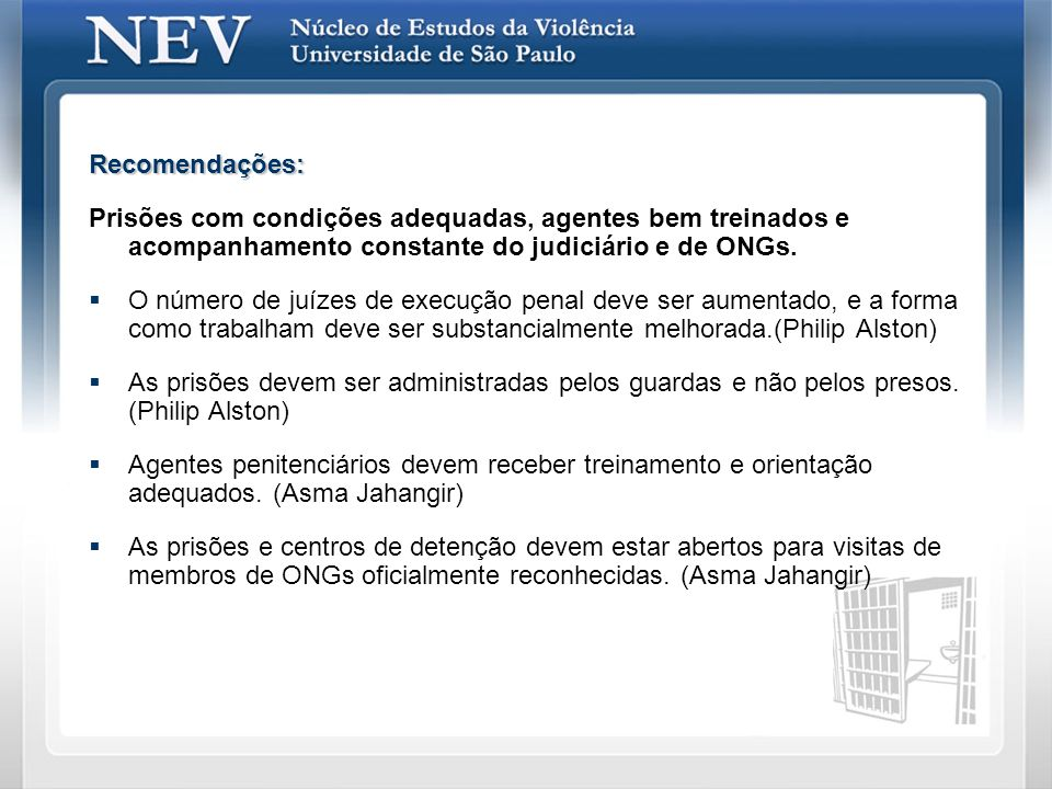 Recomendações: Prisões com condições adequadas, agentes bem treinados e acompanhamento constante do judiciário e de ONGs.