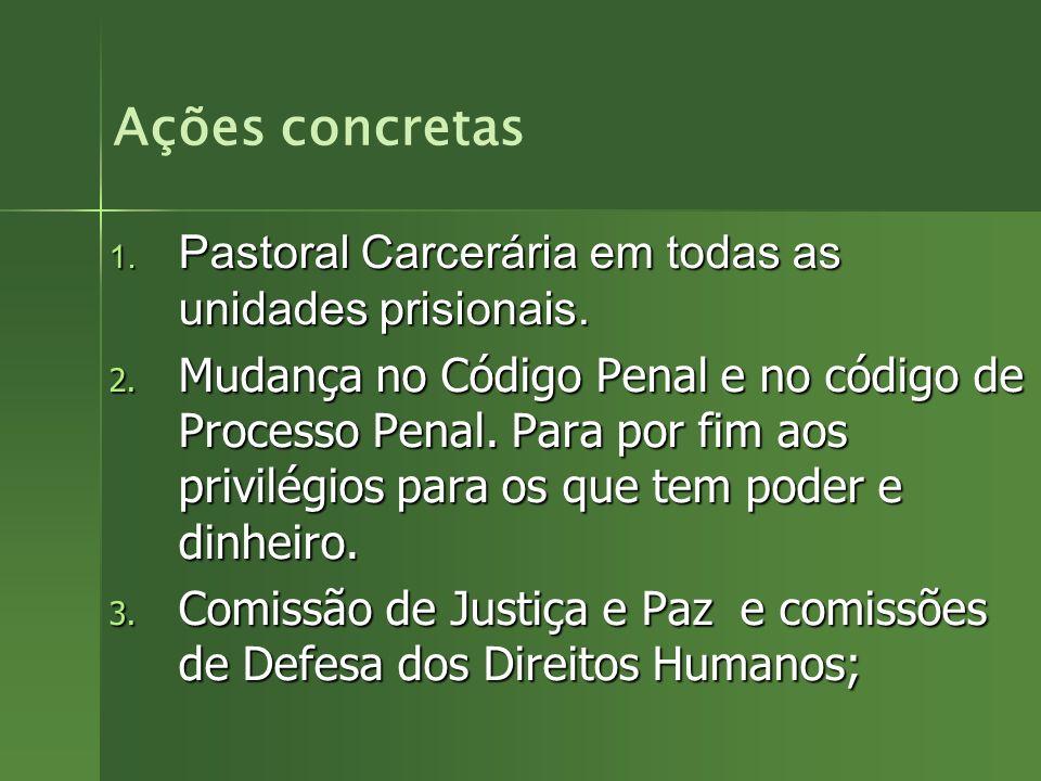Ações concretas Pastoral Carcerária em todas as unidades prisionais.