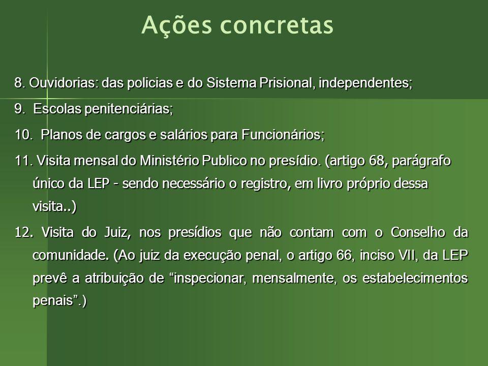 Ações concretas 8. Ouvidorias: das policias e do Sistema Prisional, independentes; 9. Escolas penitenciárias;
