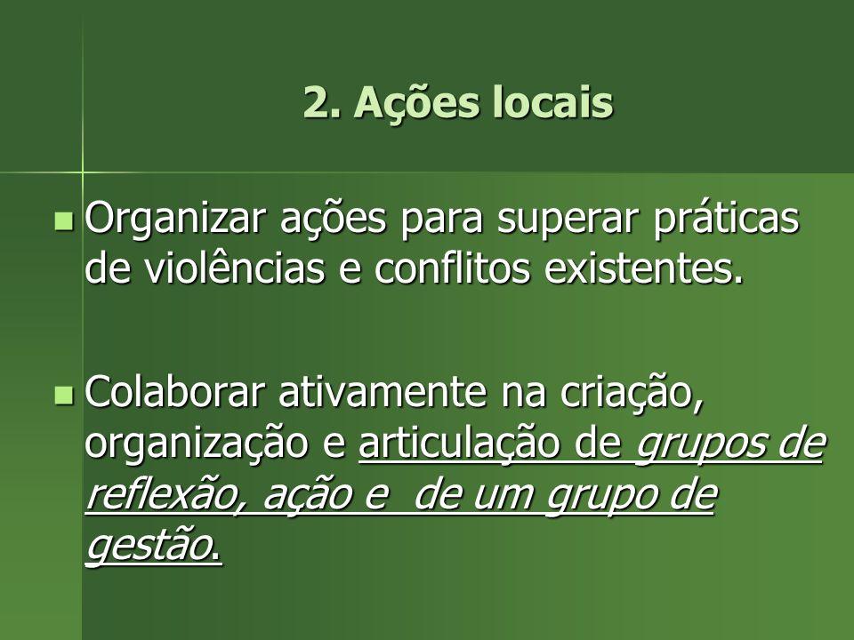 2. Ações locais Organizar ações para superar práticas de violências e conflitos existentes.