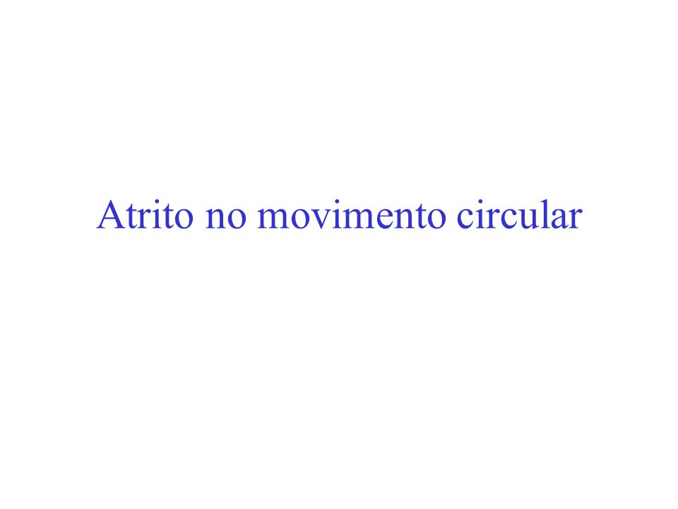 Atrito no movimento circular