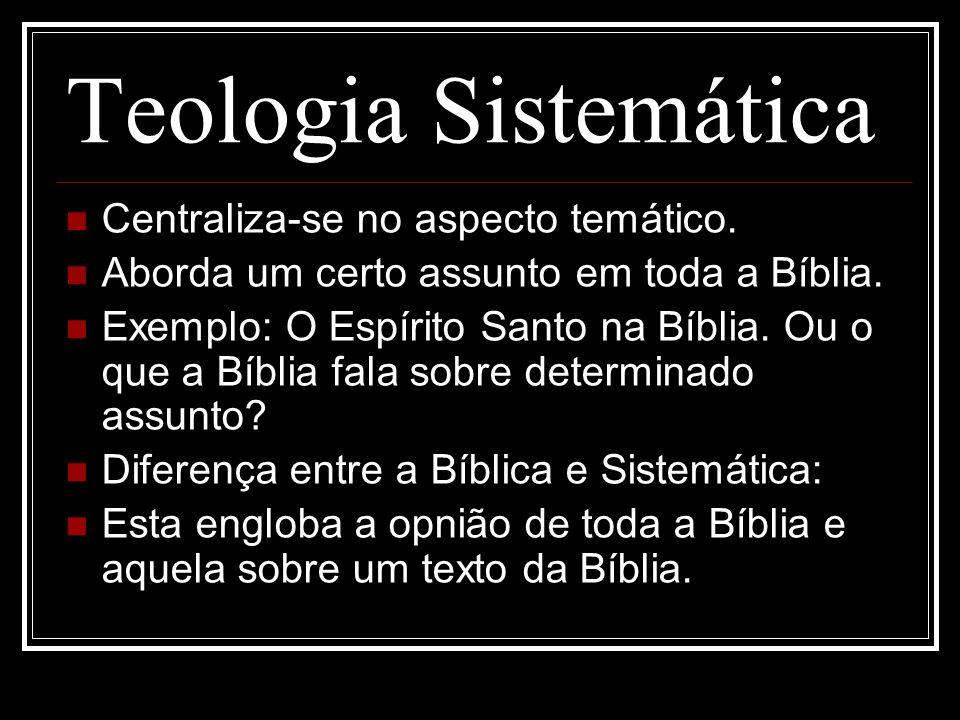 Teologia Sistemática Centraliza-se no aspecto temático.