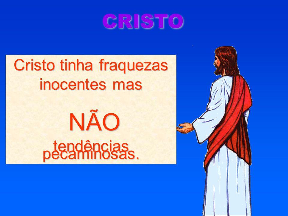 NÃO CRISTO Cristo tinha fraquezas inocentes mas