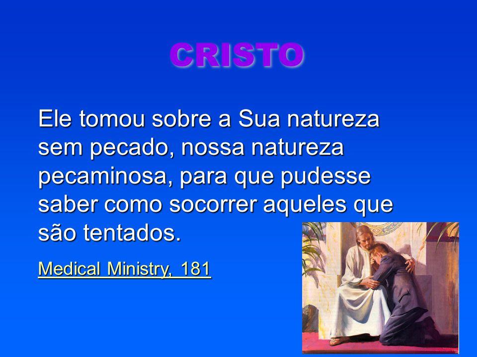 CRISTO Ele tomou sobre a Sua natureza sem pecado, nossa natureza pecaminosa, para que pudesse saber como socorrer aqueles que são tentados.