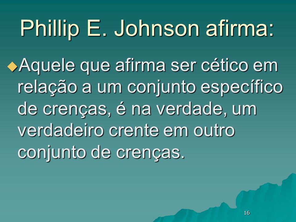 Phillip E. Johnson afirma: