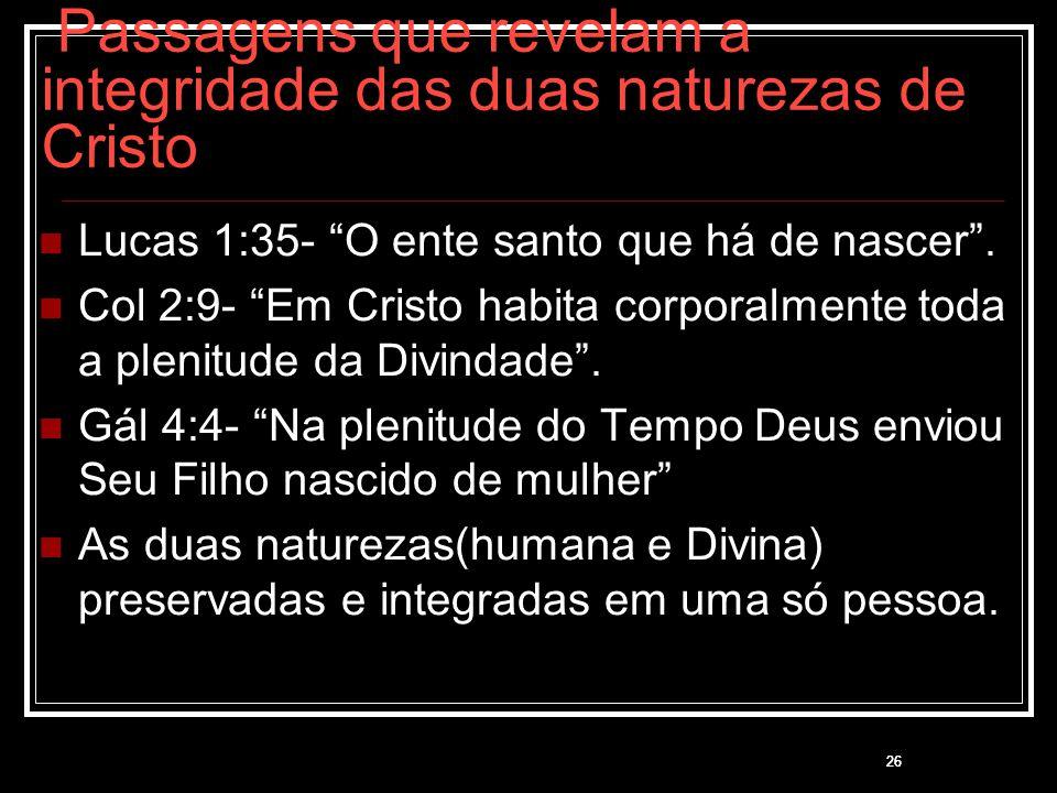 Passagens que revelam a integridade das duas naturezas de Cristo