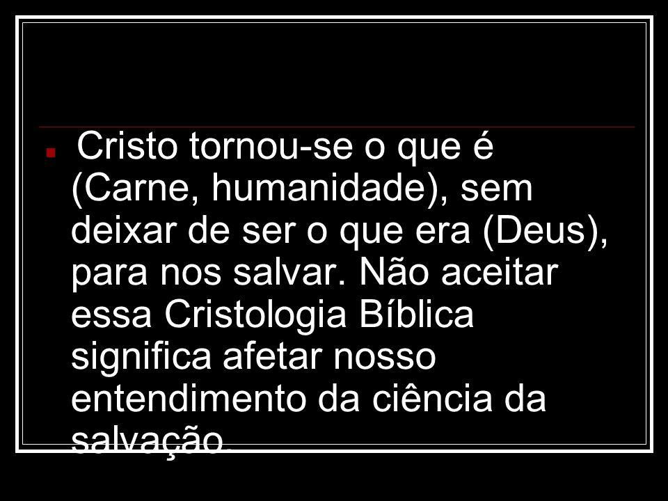 Cristo tornou-se o que é (Carne, humanidade), sem deixar de ser o que era (Deus), para nos salvar.