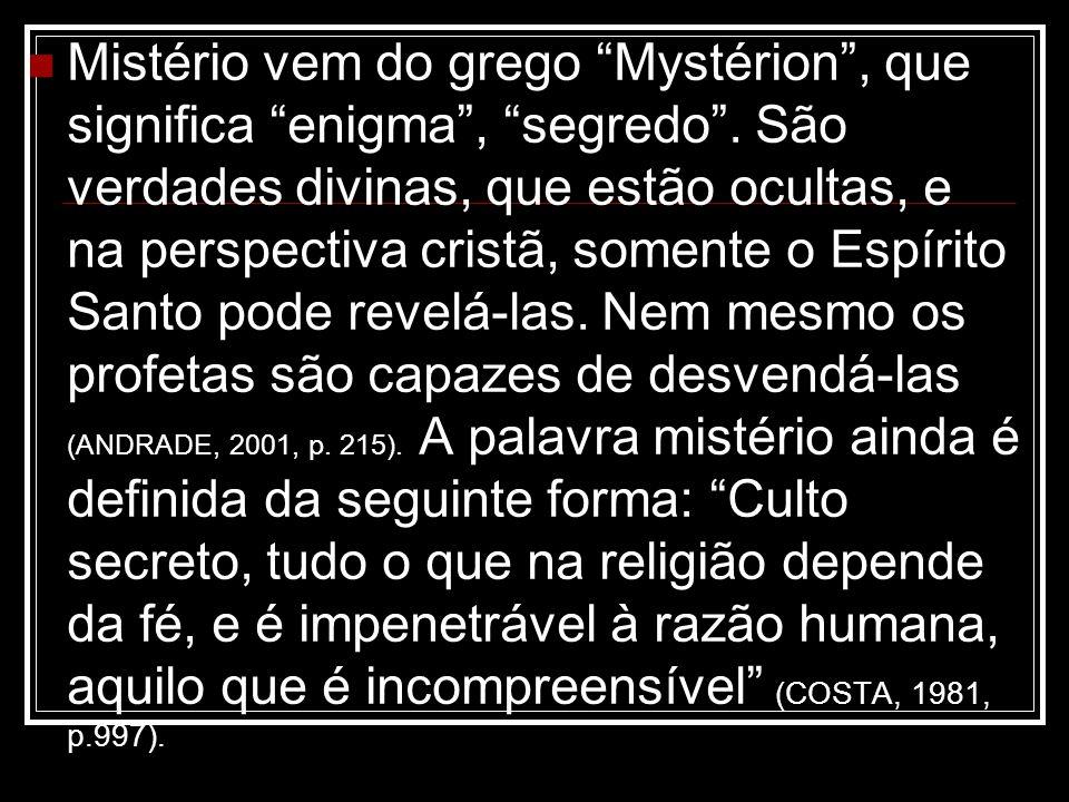 Mistério vem do grego Mystérion , que significa enigma , segredo