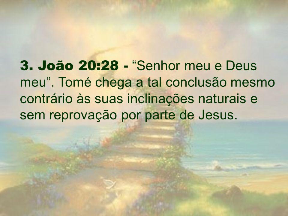 3. João 20:28 - Senhor meu e Deus meu