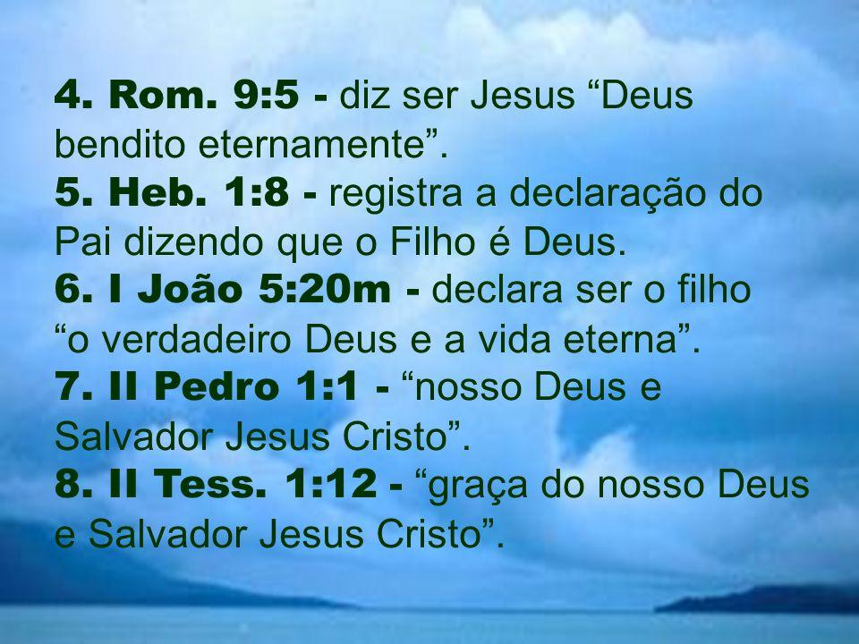 4. Rom. 9:5 - diz ser Jesus Deus bendito eternamente . 5. Heb